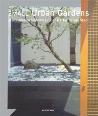 Small urban gardens = Petits jardins urbains = Kleine gärten in der stadt