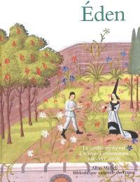 Eden : le jardin médiéval à travers l'enluminure, XIIIe-XVIe siècle