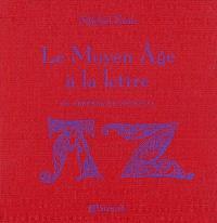 Le Moyen Age à la lettre : un abécédaire médiéval