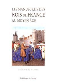 Les manuscrits des rois de France au Moyen Age : le miroir du pouvoir