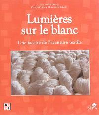 Lumières sur le blanc : une facette de l'aventure textile : actes des journées d'étude, Musée du quai Branly, Paris, 22-23 novembre 2013