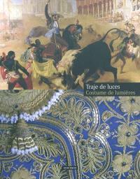 Traje de luces = Costume de lumières : exposition, Musée des cultures taurines, Ville de Nîmes, 28 juin-31 oct. 2009