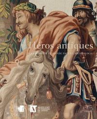 Héros antiques au Grand Siècle : la tapisserie flamande face à l'archéologie