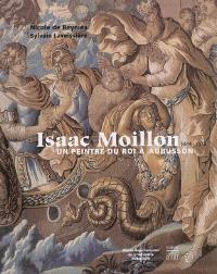 Isaac Moillon (1614-1673) : un peintre du roi à Aubusson