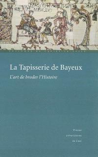 La tapisserie de Bayeux : l'art de broder l'Histoire : actes du colloque de Cerisy-la-Salle (1999)