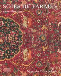Soies de paradis : tapis et textiles d'Orient du Musée des tissus de Lyon