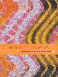 Chemins de couleurs : teintures et motifs du monde : exposition, Paris, Musée du quai Branly, 14 octobre 2008-4 janvier 2009