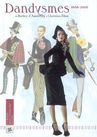 Dandysmes, 1808-2008 : de Barbey d'Aurevilly à Christian Dior