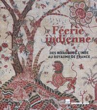 Féerie indienne : des rivages de l'Inde au royaume de France