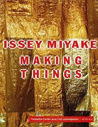 Issey Miyake making things : exposition, Paris, 13 octobre 1998 au 28 février 1999