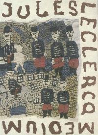 Jules Leclercq : 1894-1966, les chemins de l'art brut (5) : exposition, Lille, musée d'art moderne Lille métropole, 16 sept.-16 déc. 2006