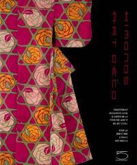 Kimonos art déco : tradition et modernité dans le Japon de la première moitié du XXe siècle : collection Montgomery