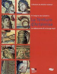 La tenture d'Artémise : à l'origine des Gobelins : la redécouverte d'un tissage royal : Paris, Galerie des Gobelins, 12 mai-30 septembre 2007
