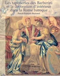 Les tapisseries des Barberini et la décoration d'intérieur dans la Rome baroque