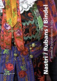 Nastri, rubans, bindel : scambi di seta attraverso le Alpi