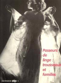 Passeurs de linge, trousseaux et familles : exposition, Musée des arts et traditions populaires, Paris, 28 sept. 1999-17 janv. 2000