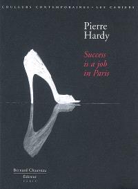 Pierre Hardy : success is a job in Paris = Pierre Hardy : à Paris, le succès est un vrai travail