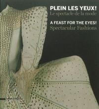 Plein les yeux ! : le spectacle de la mode = A feast for the eyes ! : spectacular fashions