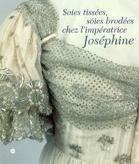 Soies tissées, soies brodées chez l'impératrice Joséphine : exposition, Musée national des châteaux de Malmaison et Bois-Préau, 23 octobre 2002-17 février 2003