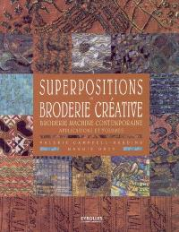 Superpositions en broderie créative : broderie machine contemporaine : applications et volumes