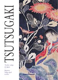 Tsutsugaki : textiles indigo du Japon = Tsutsugaki : japanese indigo-dyed textiles