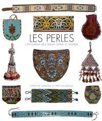 Les perles : l'artisanat des perles dans le monde