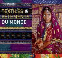 Textiles & vêtements du monde : carnet de voyage d'une styliste
