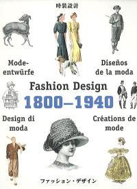 Créations de mode : 1800-1940 = Fashion design : 1800-1940 = Disenos de la moda : 1800-1940