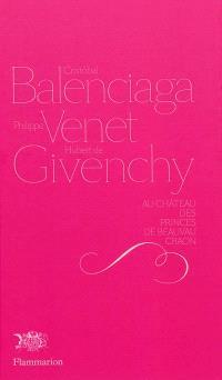 Cristobal Balenciaga, Philippe Venet, Hubert de Givenchy au château des princes de Beauvau Craon