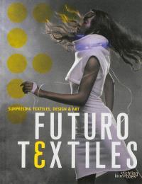 Futurotextiles : surprising textiles, design & art : exposition, Tourcoing, Centre européen des textiles innovants, du 13 octobre au 30 décembre 2012