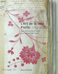 L'art de la soie, Prelle, 1752-2002 : des ateliers lyonnais aux palais parisiens : exposition, Paris, Musée Carnavalet, 20 nov. 2002-23 févr. 2003