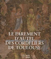 Le parement d'autel des Cordeliers de Toulouse : anatomie d'un chef-d'oeuvre du XIVe siècle