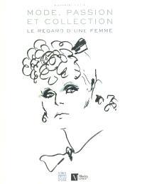 Mode, passion et collection : le regard d'une femme : exposition, Genève, Musée d'art et d'histoire, 2 oct. 2003-29 février 2004