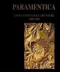 Paramentica : tissus lyonnais et art sacré, 1800-1940