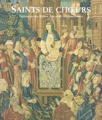 Saints de choeurs : tapisseries du Moyen Age et de la Renaissance