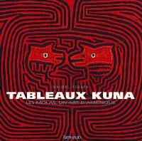 Tableaux Kuna : les molas, un art d'Amérique; Tule omegan weliwar itogedi; En hommage aux femmes kuna