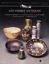 Les verres antiques. Volume 1, Contenants à parfum en verre moulés sur noyau et vaisselle moulée : VIIe siècle avant J.-C.-Ier siècle après J.-C.