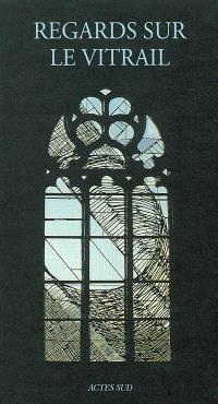 Regards sur le vitrail : actes du colloque de l'Association des conservateurs des antiquités et objets d'art de France, Vannes, du 11 au 13 octobre 2001