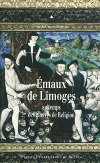 Emaux de Limoges : au temps des guerres de religion