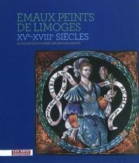 Emaux peints de Limoges, XVe-XVIIIe siècles : la collection du Musée des arts décoratifs