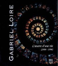 Gabriel Loire : l'oeuvre d'une vie (1904-1996)