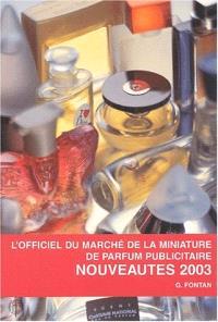 L'officiel du marché de la miniature de parfum publicitaire : nouveautés 2003