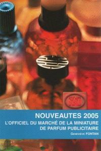 L'officiel du marché de la miniature de parfum publicitaire : nouveautés 2005
