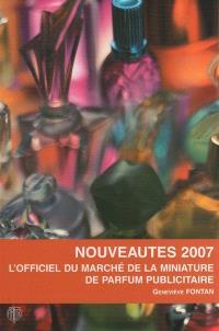 L'officiel du marché de la miniature de parfum publicitaire : nouveautés 2007