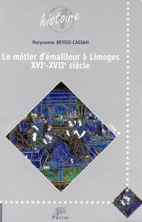 Le métier d'émailleur à Limoges, XVIe-XVIIe siècle