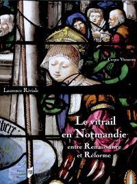 Le vitrail en Normandie : entre Renaissance et Réforme (1517-1596)
