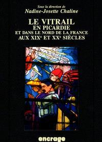 Le vitrail en Picardie et dans le nord de la France aux XIXe et XXe siècles : actes du colloque, Amiens, 25 mars 1994