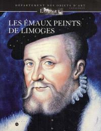 Les émaux peints de Limoges : Musée du Louvre, Département des objets d'art : catalogue