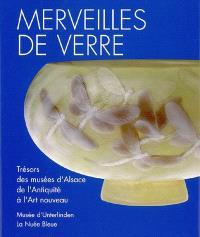 Merveilles de verre : trésors des musées et des collections d'Alsace de l'Antiquité à l'Art nouveau : exposition, Colmar, Musée d'Unterlinden, 25 mars-11 juin 2006