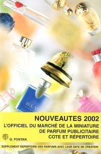 Nouveautés 2002 : l'officiel du marché de la miniature de parfum publicitaire : supplément répertoire des parfums avec leur date de création